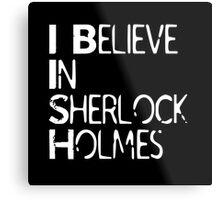 I Believe In Sherlock Holmes [White Text] Metal Print