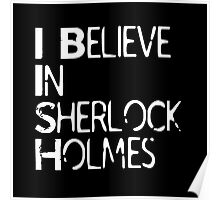 I Believe In Sherlock Holmes [White Text] Poster