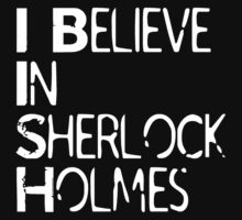 I Believe In Sherlock Holmes [White Text] by Steven Whitelaw