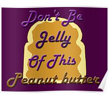 Don't be Jelly Poster