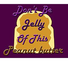 Don't be Jelly Photographic Print