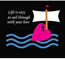 Sail Through With Your Love Photographic Print