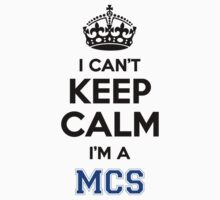I cant keep calm Im a MCS by icant