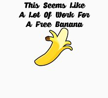 A Lot of Work For A Free Banana Unisex T-Shirt