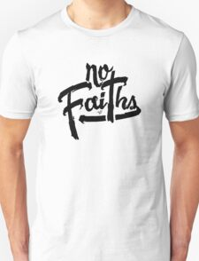 NO FAITHS by Tai's Tees T-Shirt