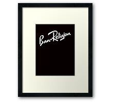 Ban Religion by Tai's Tees Framed Print
