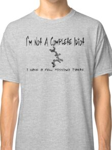 Incomplete Idiot Classic T-Shirt