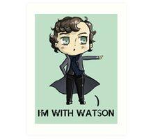 """I'm With Watson"" Art Print"