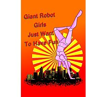 giant robot girls just want to have fun Photographic Print