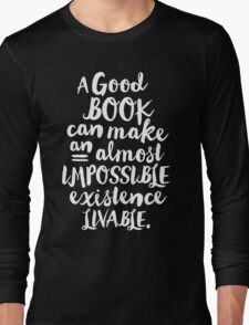 A Good Book Can Make An Almost Impossible Existence Livable. Long Sleeve T-Shirt