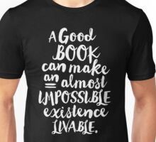 A Good Book Can Make An Almost Impossible Existence Livable. Unisex T-Shirt