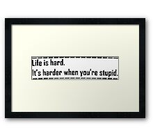 Life is hard. Framed Print
