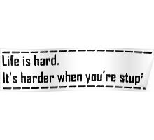 Life is hard. Poster