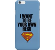 I want to be your own hero!  iPhone Case/Skin