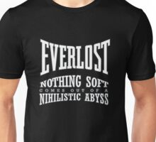 EVERLOST - Nothing soft comes out of a nihilistic abyss.  Unisex T-Shirt