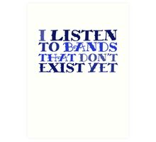 I listen to bands that don't exist yet Art Print