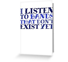 I listen to bands that don't exist yet Greeting Card
