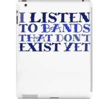 I listen to bands that don't exist yet iPad Case/Skin