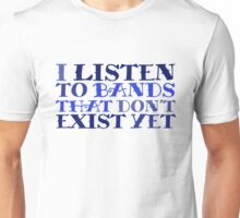 I listen to bands that don't exist yet Unisex T-Shirt