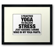 I Practice Yoga To Relieve Stress Framed Print