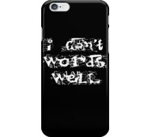 I can't words well iPhone Case/Skin