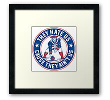 They Hate Us Cause They Ain't Us – New England Patriots Framed Print
