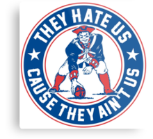 They Hate Us Cause They Ain't Us – New England Patriots Metal Print