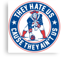 They Hate Us Cause They Ain't Us – New England Patriots Canvas Print