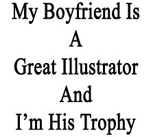 My Boyfriend Is A Great Illustrator And I'm His Trophy  by supernova23