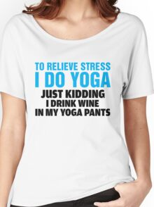 To Relieve Stress I Do Yoga Women's Relaxed Fit T-Shirt