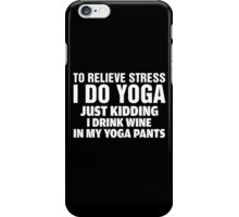 To Relieve Stress I Do Yoga iPhone Case/Skin
