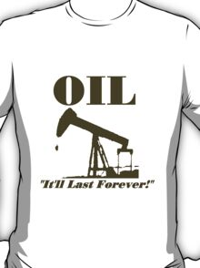 Oil Will Last Forever T-Shirt