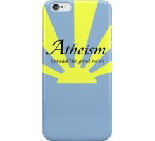 Atheism: Spread The Good News! iPhone Case/Skin
