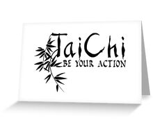 Tai Chi - Be Your Action Greeting Card