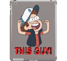 Dipper Pines-THIS GUY! iPad Case/Skin