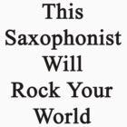 This Saxophonist Will Rock Your World  by supernova23