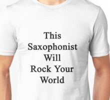 This Saxophonist Will Rock Your World  Unisex T-Shirt