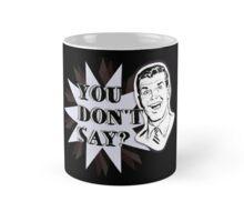 You don't say? Mug
