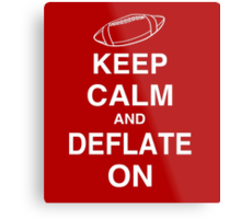 KEEP CALM AND DEFLATE ON - Deflate Gate Metal Print