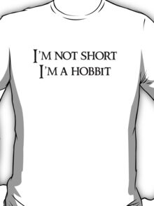 I'm not short, I'm a hobbit ( white ) T-Shirt