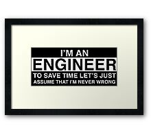 Engineers are never wrong. Framed Print