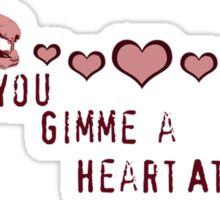 You Gimme a Heart Attack Sticker