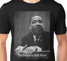Martin Luther King Jr. The Dream is Still  Alive Unisex T-Shirt