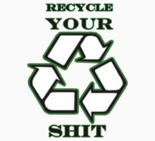 Recycle Your Shit by Lindsay Smith