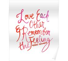 Love Each Other and Remember the Feeling Poster