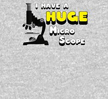 I have a huge MicroScope Unisex T-Shirt