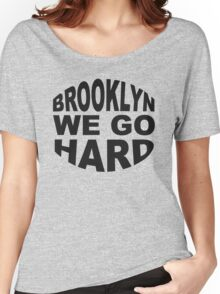 Brooklyn We Go Hard Women's Relaxed Fit T-Shirt