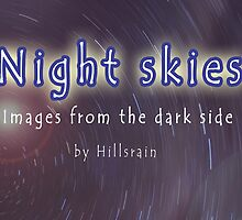 Night SKIES with Hillsrain by hillsrain