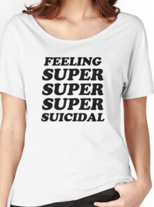 FEELING SUPER SUICIDAL 2 Women's Relaxed Fit T-Shirt