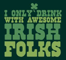 I only drink with AWESOME Irish folks by jazzydevil